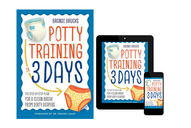 Potty Training in 3 Days The Step-by-Step Plan for a Clean Break from Dirty Diapers, by Brandi Brucks