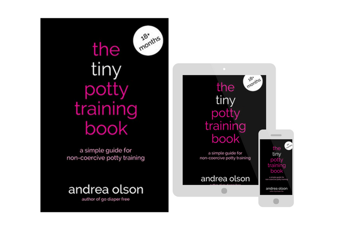 The Tiny Potty Training Book A Simple Guide for Non-coercive Potty Training, by Andrea Olson